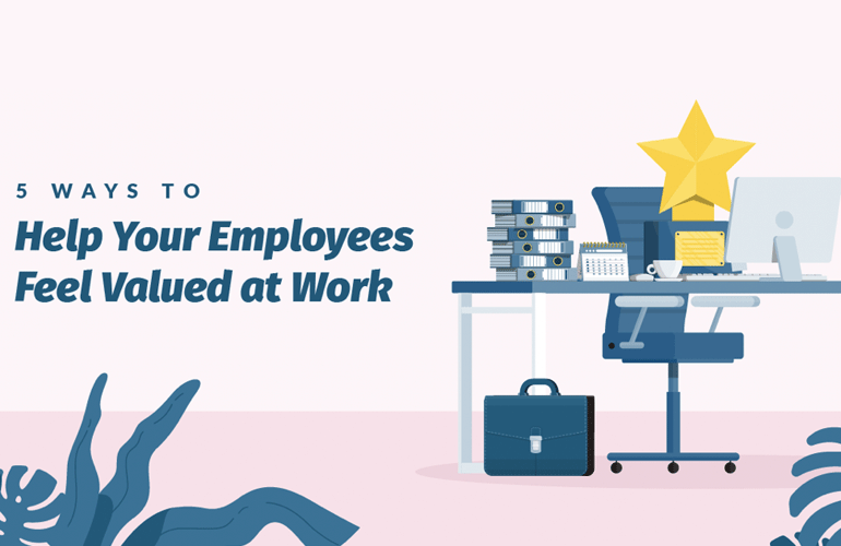 5 Ways to Help Your Employees Feel Valued at Work